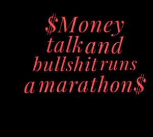 thumbnail of quotes $Money talk and bullshit runs a marathon$