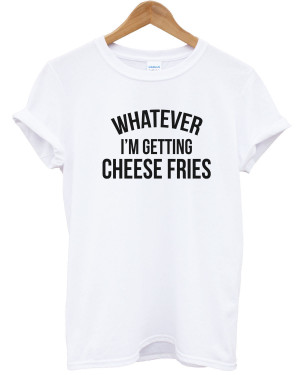 ... Cheese-Fries-T-shirt-Mean-Quote-Funny-Men-Women-Girls-Top-301296818652