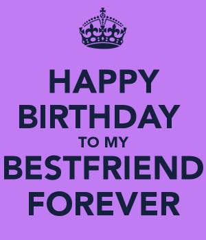 HAPPY BIRTHDAY TO MY BESTFRIEND FOREVER