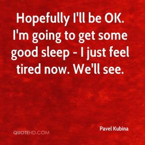 pavel-kubina-quote-hopefully-ill-be-ok-im-going-to-get-some-good.jpg