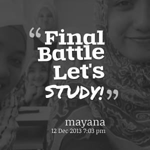 Quotes Picture: final battle let's study!