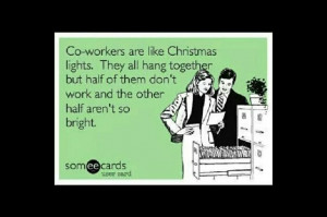 Coworkers r like Xmas lights