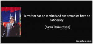 Terrorism has no motherland and terrorists have no nationality ...