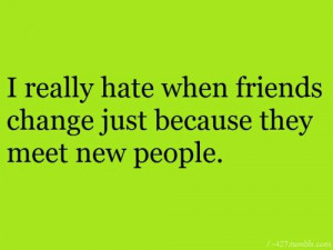 Hate when friends change