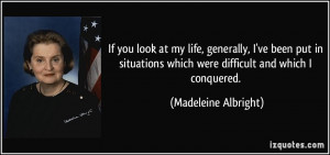 ... situations which were difficult and which I conquered. - Madeleine