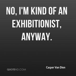 Casper Van Dien - No, I'm kind of an exhibitionist, anyway.