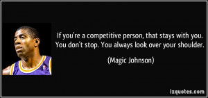 ... . You don't stop. You always look over your shoulder. - Magic Johnson