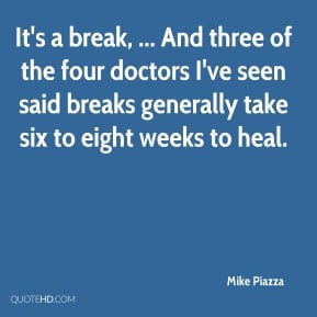 Mike Piazza - It's a break, ... And three of the four doctors I've ...