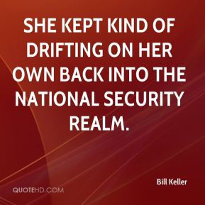 Bill Keller - she kept kind of drifting on her own back into the ...