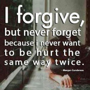forgive, but never forget