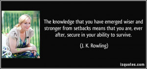 The knowledge that you have emerged wiser and stronger from setbacks ...