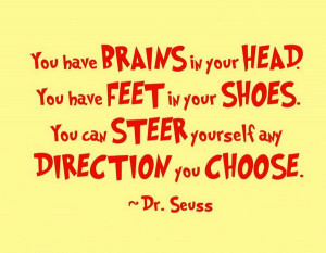 Funny Graduation Quote. You have brains in your head, you have feet in ...