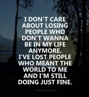 losing people who don't wanna be in my life anymore. I've lost ...