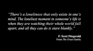Great Gatsby Quotes Loneliness There's a loneliness that only
