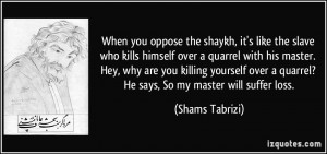 More Shams Tabrizi Quotes