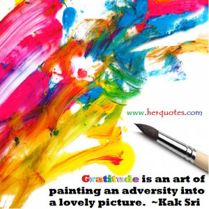 """... painting an adversity into a lovely picture."""" - Kak Sri - Her Quotes"""