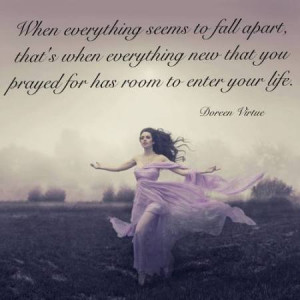 everything seems to fall apart, that's when everything new that you ...