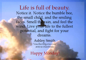 Life is full of beauty. Notice it. Notice the bumble bee, the small ...