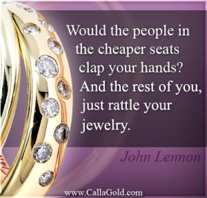 """... hands? And the rest of you, just rattle your jewelry."""" ~ John Lennon"""