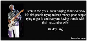 Listen to the lyrics - we're singing about everyday life: rich people ...