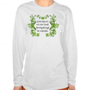 Funny Quote - Some days it's not even worth ... Shirt