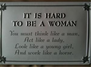 women great ladies don t underestimate her it is hard to be women