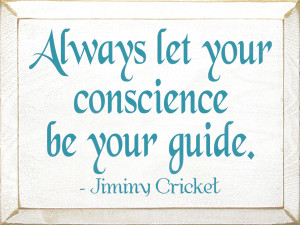 Jiminy Cricket Quotes Conscience Always let your conscience be