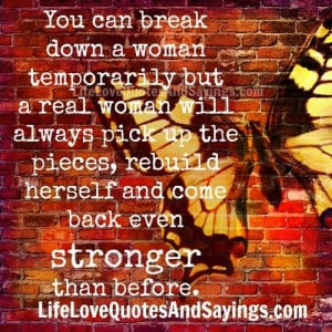 You can break down a woman temporarily but a real woman will always ...