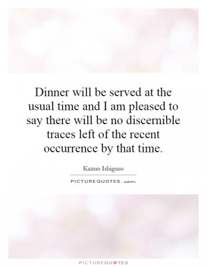 Dinner will be served at the usual time and I am pleased to say there ...