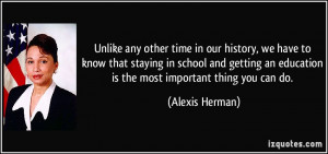 ... getting an education is the most important thing you can do. - Alexis