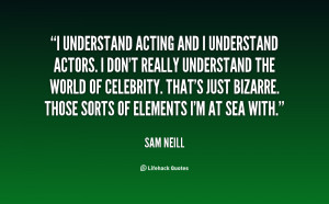 quote-Sam-Neill-i-understand-acting-and-i-understand-actors-134895_2 ...