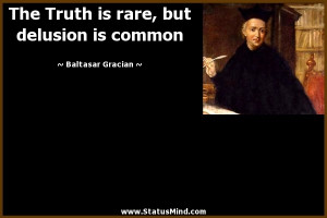 ... , but delusion is common - Baltasar Gracian Quotes - StatusMind.com