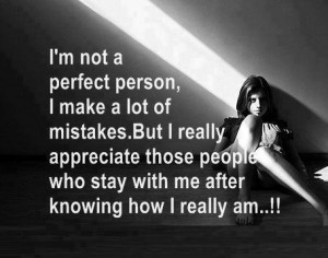 ... Appreciate Those People Who Stay With Me After Knowing How I Really Am
