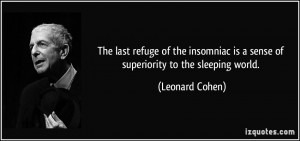 The last refuge of the insomniac is a sense of superiority to the ...