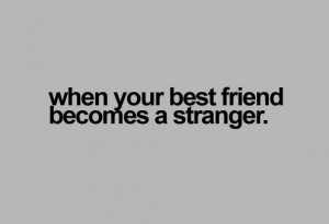 when your best friend becomes a stranger sad quote Sad Quotes About ...
