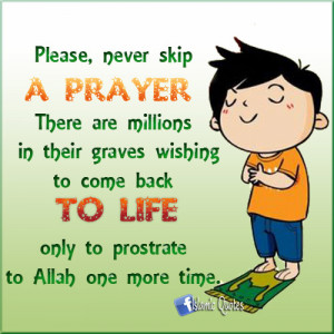 ISLAMIC QUOTES • Please, never skip a prayer. There are millions in ...