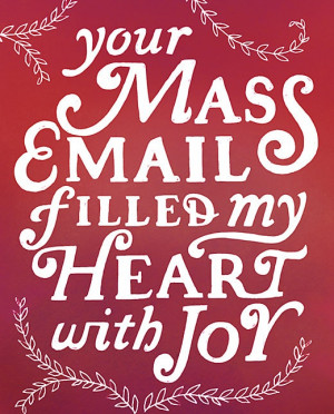 your mass email filled my heart with joy