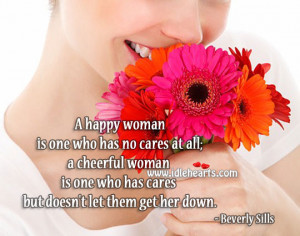 happy woman is one who has no cares at all; a cheerful woman is one ...