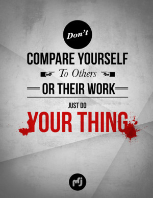 don t compare yourself to others do your own thing