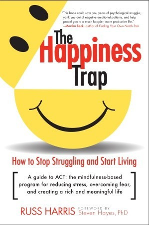 ... Trap: How to Stop Struggling and Start Living: A Guide to ACT
