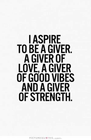 ... love, a giver of good vibes and a giver of strength Picture Quote #1