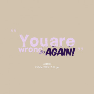 Quotes Picture: you are wrong, again!