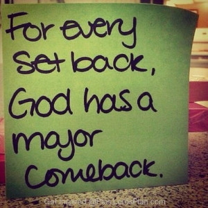 For every set back god has Major Come back, If you are in a difficult ...