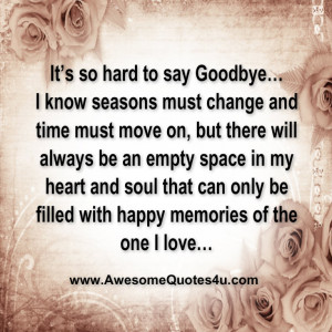Quotes About Saying Goodbye And Moving On It's so hard to say goodbye