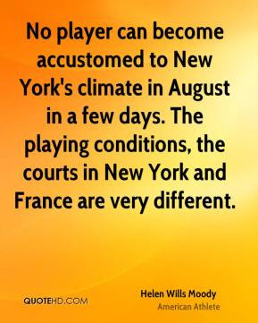 No player can become accustomed to New York's climate in August in a ...