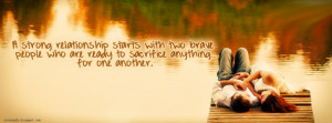 ... sacrifice anything for one another (Facebook Cover Of Strong