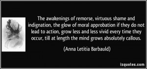 ... at length the mind grows absolutely callous. - Anna Letitia Barbauld