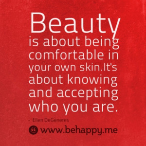 Beauty is about being comfortable in your own skin.It's about ...