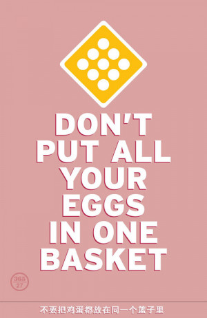 Don't put all your eggs in one basket ...