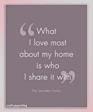 Love Quote What i love most about my home is who i share it with